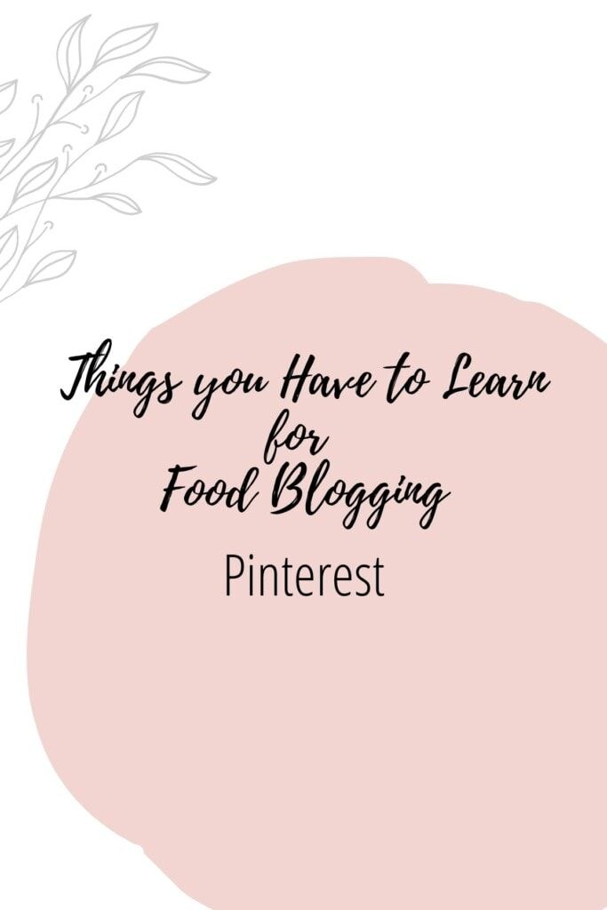 Graphic reading - Thing you Have to Learn for Food Blogging: Pinterest